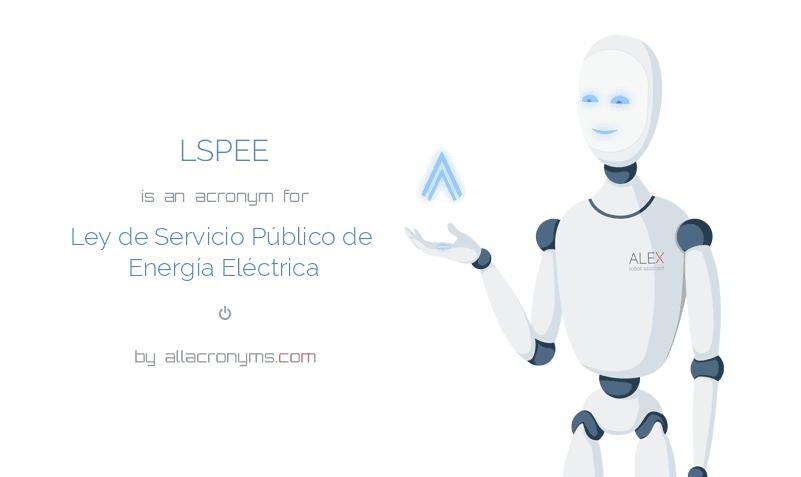 LSPEE is  an  acronym  for Ley de Servicio Público de Energía Eléctrica