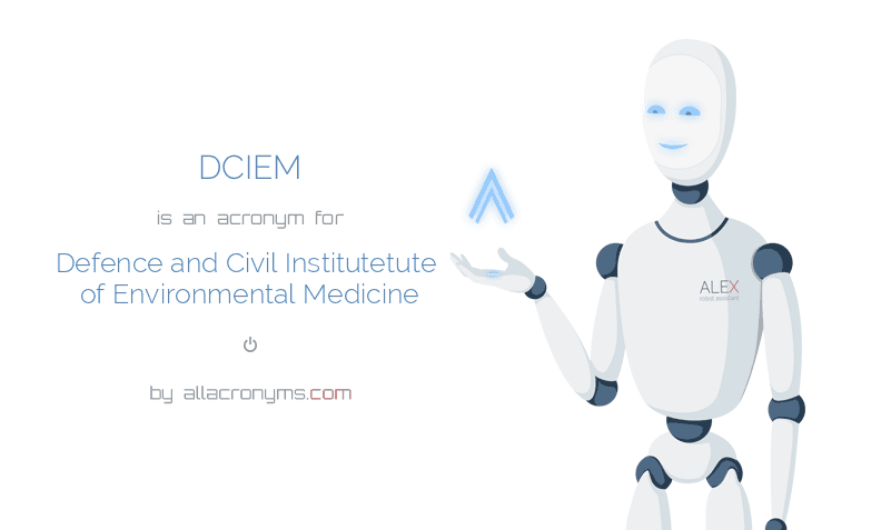 DCIEM is  an  acronym  for Defence and Civil Institutetute of Environmental Medicine