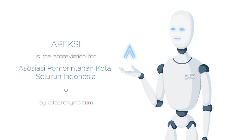 APEKSI is  the  abbreviation  for Asosiasi Pemerintahan Kota Seluruh Indonesia