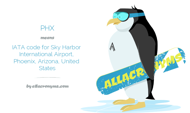 PHX means IATA code for Sky Harbor International Airport, Phoenix, Arizona, United States