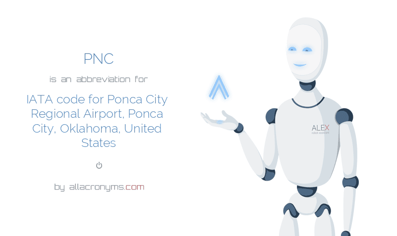 PNC is  an  abbreviation  for IATA code for Ponca City Regional Airport, Ponca City, Oklahoma, United States
