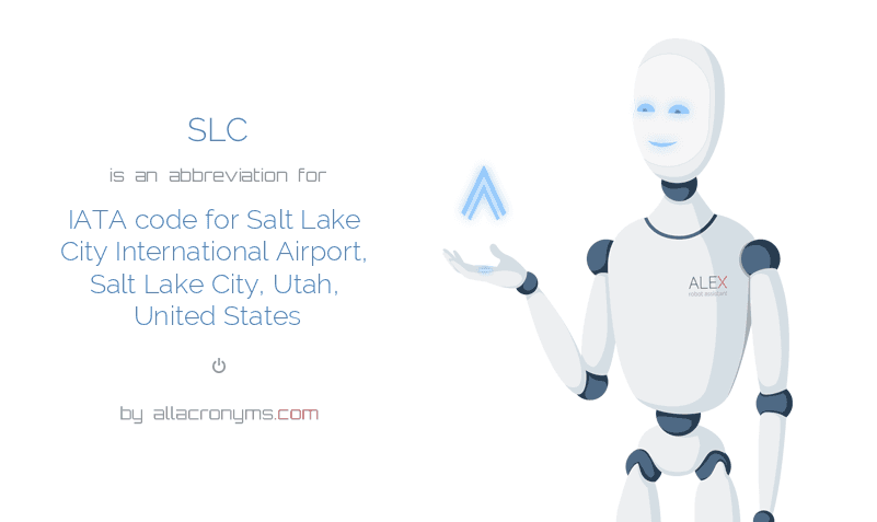 SLC is  an  abbreviation  for IATA code for Salt Lake City International Airport, Salt Lake City, Utah, United States