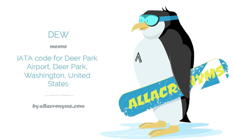 DEW means IATA code for Deer Park Airport, Deer Park, Washington, United States