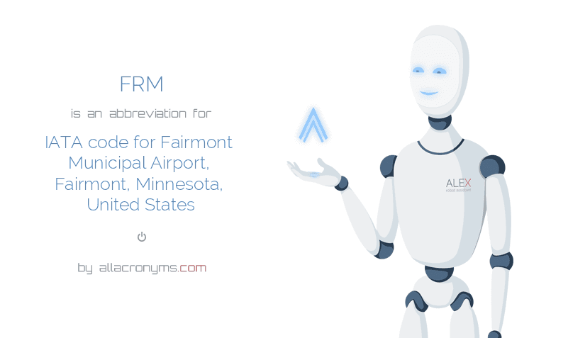FRM is  an  abbreviation  for IATA code for Fairmont Municipal Airport, Fairmont, Minnesota, United States
