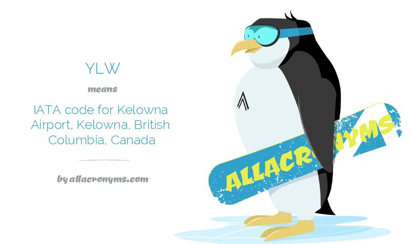 YLW means IATA code for Kelowna Airport, Kelowna, British Columbia, Canada
