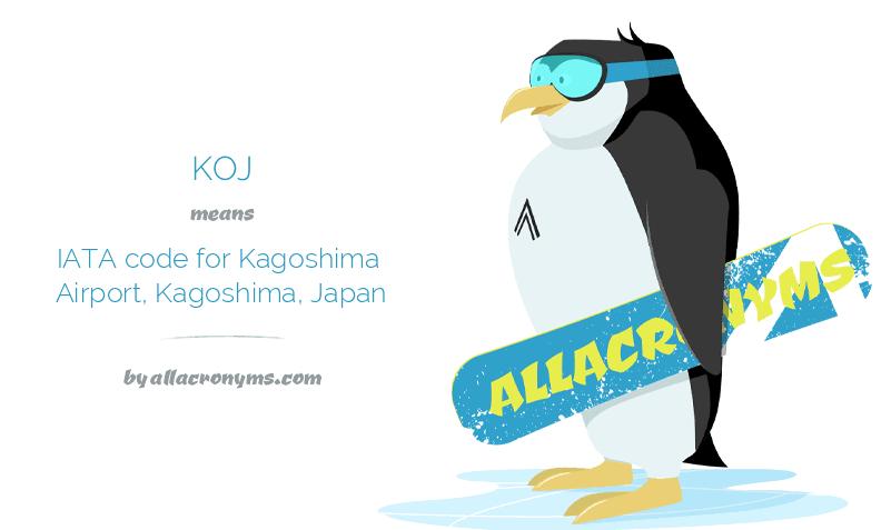KOJ means IATA code for Kagoshima Airport, Kagoshima, Japan