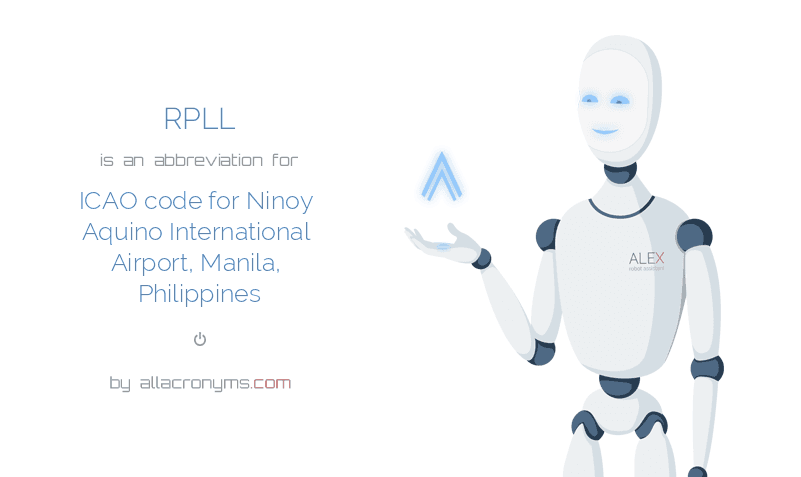 RPLL is  an  abbreviation  for ICAO code for Ninoy Aquino International Airport, Manila, Philippines