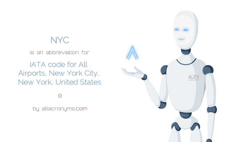 NYC is  an  abbreviation  for IATA code for All Airports, New York City, New York, United States
