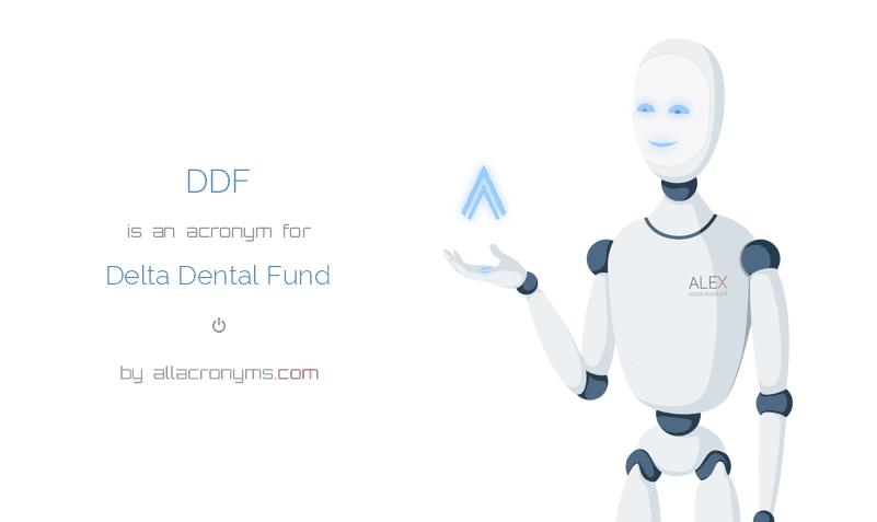 DDF is  an  acronym  for Delta Dental Fund
