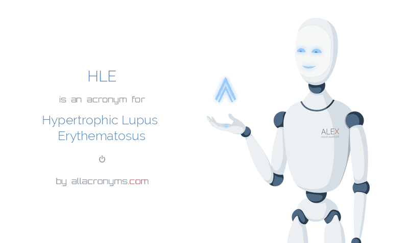 HLE is  an  acronym  for Hypertrophic Lupus Erythematosus