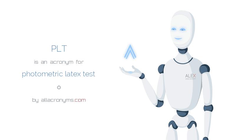 PLT is  an  acronym  for photometric latex test