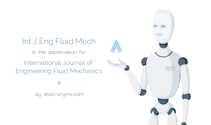Int J Eng Fluid Mech is  the  abbreviation  for International Journal of Engineering Fluid Mechanics
