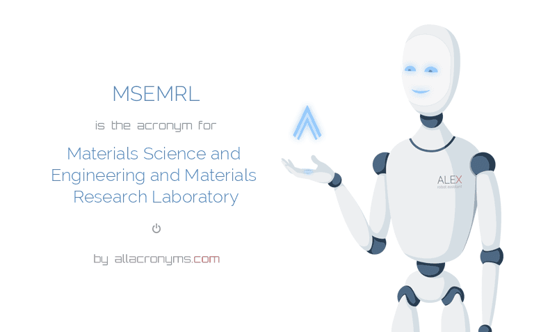 MSEMRL is  the  acronym  for Materials Science and Engineering and Materials Research Laboratory