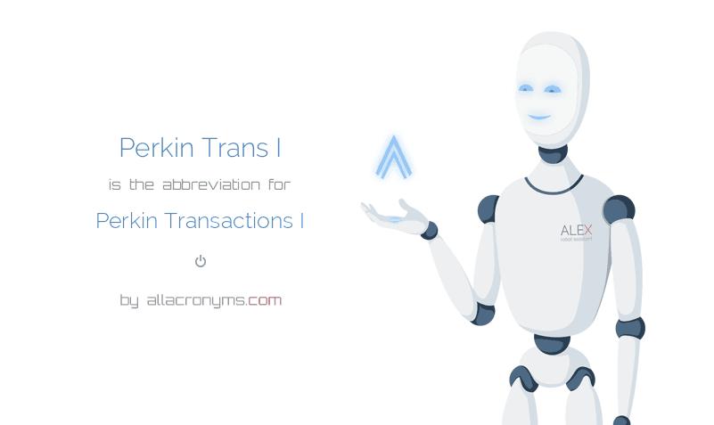Perkin Trans I is  the  abbreviation  for Perkin Transactions I