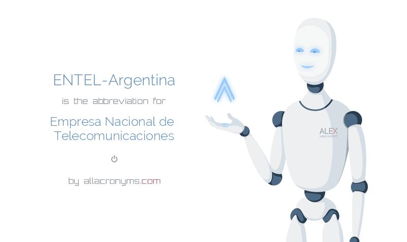 ENTEL-Argentina is  the  abbreviation  for Empresa Nacional de Telecomunicaciones