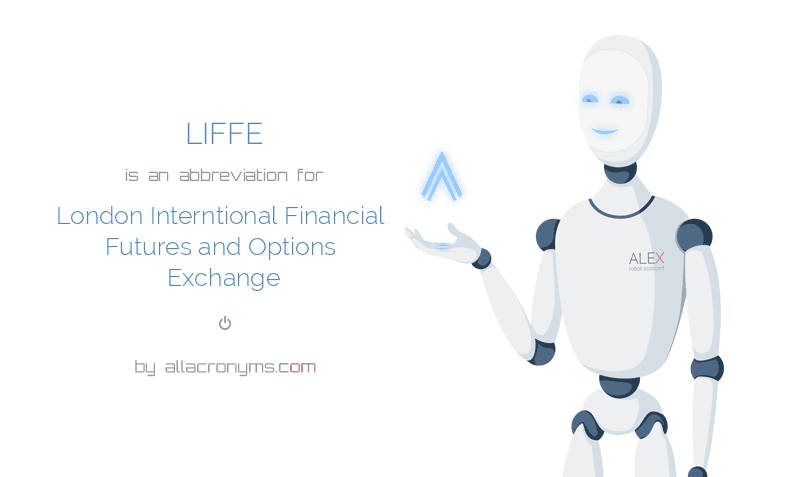 LIFFE is  an  abbreviation  for London Interntional Financial Futures and Options Exchange