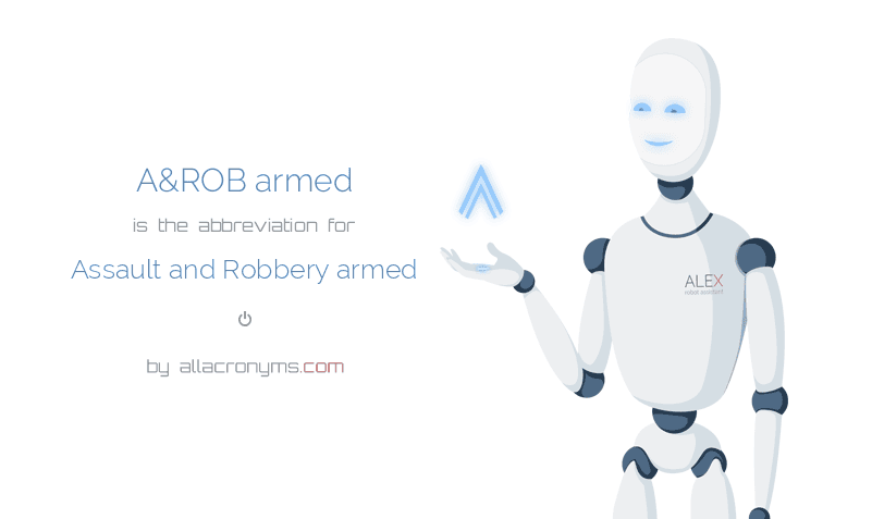 A&ROB armed is  the  abbreviation  for Assault and Robbery armed