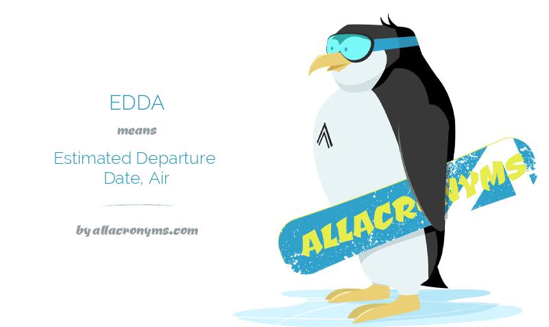 EDDA means Estimated Departure Date, Air