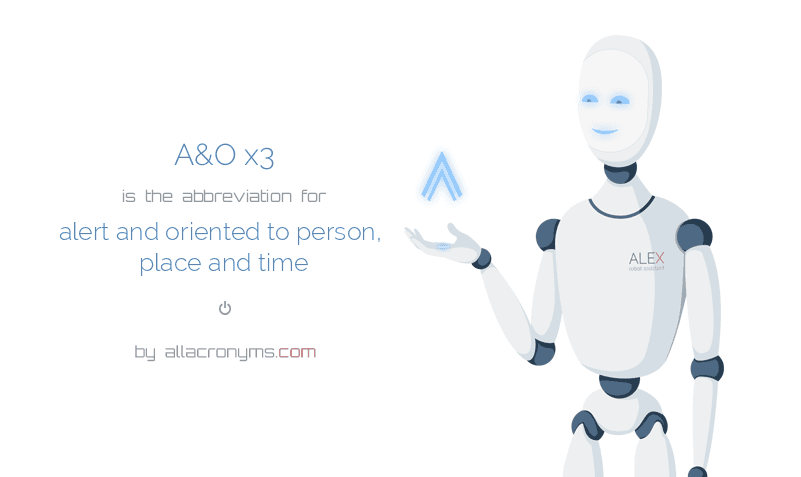A&O x3 is  the  abbreviation  for alert and oriented to person, place and time