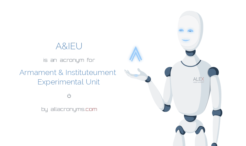 A&IEU is  an  acronym  for Armament & Instituteument Experimental Unit