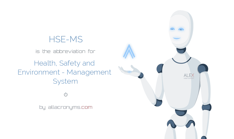 HSE-MS is  the  abbreviation  for Health, Safety and Environment - Management System