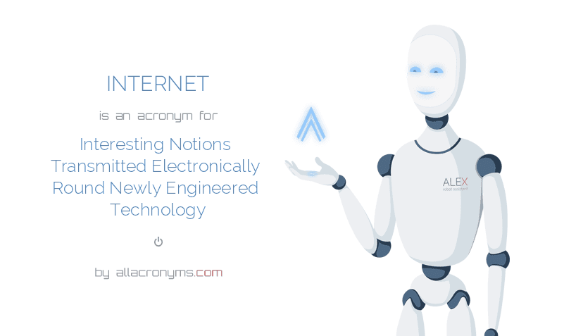 INTERNET is  an  acronym  for Interesting Notions Transmitted Electronically Round Newly Engineered Technology