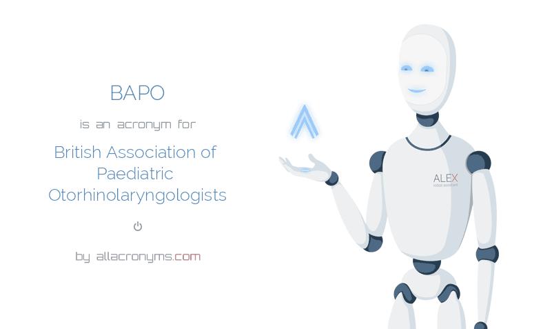 BAPO is  an  acronym  for British Association of Paediatric Otorhinolaryngologists
