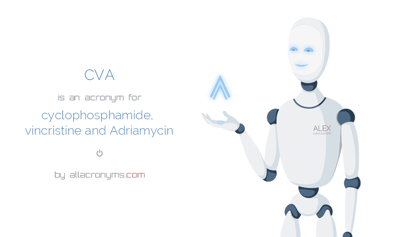 CVA is  an  acronym  for cyclophosphamide, vincristine and Adriamycin