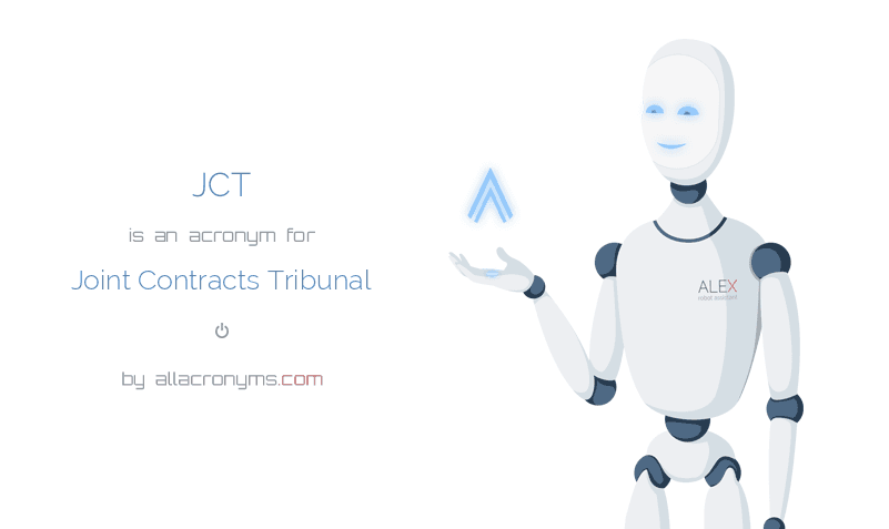 JCT is  an  acronym  for Joint Contracts Tribunal