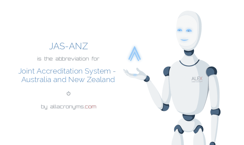 JAS-ANZ is  the  abbreviation  for Joint Accreditation System - Australia and New Zealand