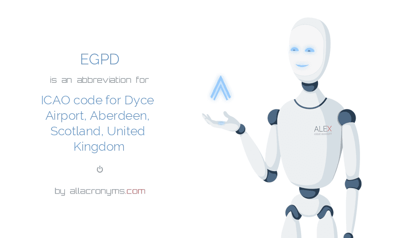 EGPD is  an  abbreviation  for ICAO code for Dyce Airport, Aberdeen, Scotland, United Kingdom