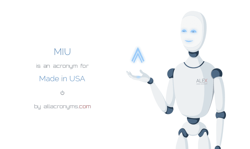 MIU is  an  acronym  for Made in USA