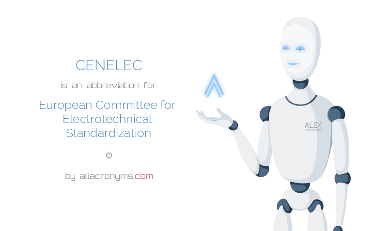 CENELEC is  an  abbreviation  for European Committee for Electrotechnical Standardization
