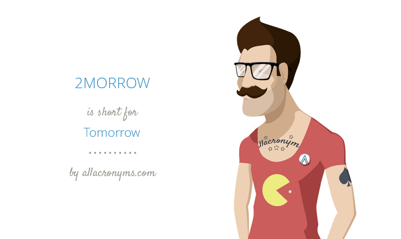 2MORROW is short for Tomorrow