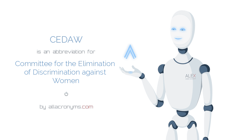 CEDAW is  an  abbreviation  for Committee for the Elimination of Discrimination against Women
