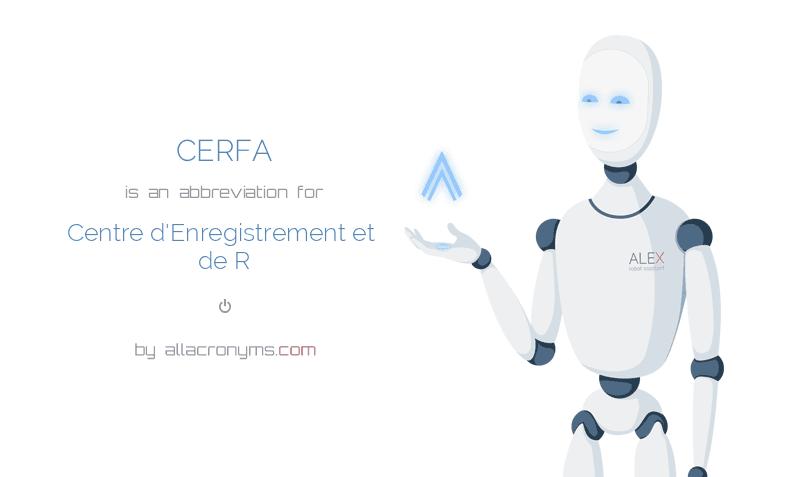 CERFA is  an  abbreviation  for Centre d'Enregistrement et de R