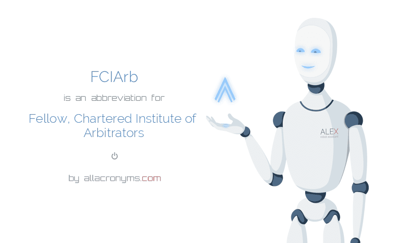 FCIArb is  an  abbreviation  for Fellow, Chartered Institute of Arbitrators