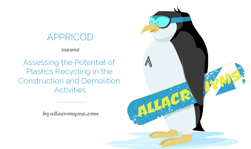 APPRICOD means Assessing the Potential of Plastics Recycling in the Construction and Demolition Activities