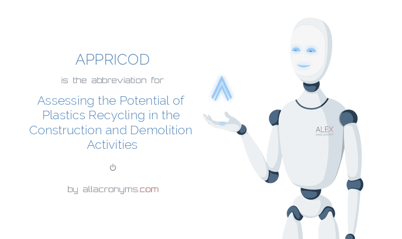 APPRICOD is  the  abbreviation  for Assessing the Potential of Plastics Recycling in the Construction and Demolition Activities