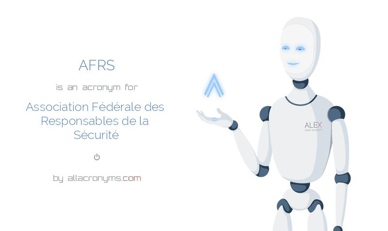 AFRS is  an  acronym  for Association Fédérale des Responsables de la Sécurité