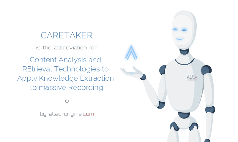 CARETAKER is  the  abbreviation  for Content Analysis and REtrieval Technologies to Apply Knowledge Extraction to massive Recording