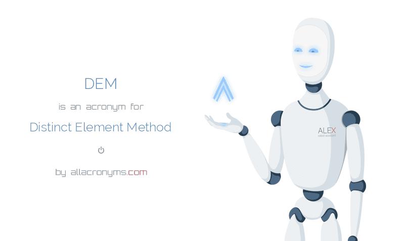 DEM is  an  acronym  for Distinct Element Method