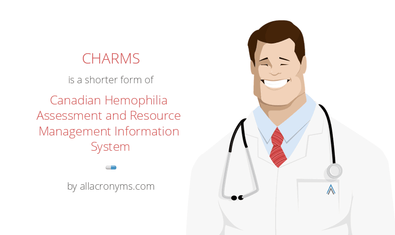 CHARMS is a shorter form of Canadian Hemophilia Assessment and Resource Management Information System