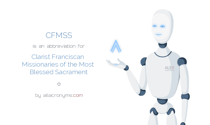CFMSS is  an  abbreviation  for Clarist Franciscan Missionaries of the Most Blessed Sacrament