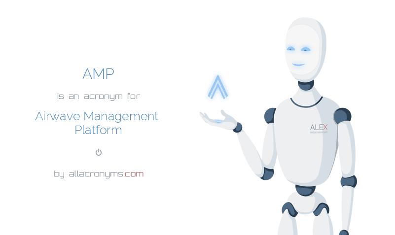 AMP is  an  acronym  for Airwave Management Platform