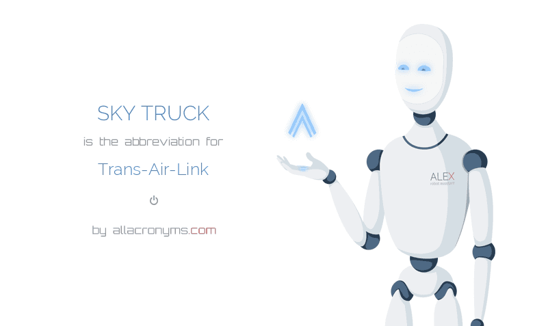 SKY TRUCK is  the  abbreviation  for Trans-Air-Link