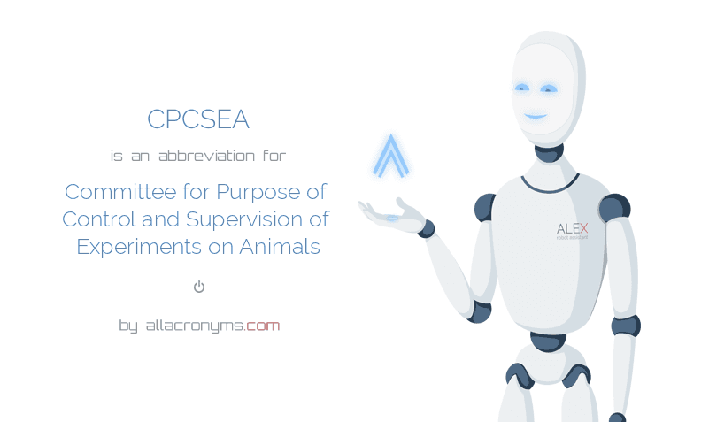 CPCSEA is  an  abbreviation  for Committee for Purpose of Control and Supervision of Experiments on Animals
