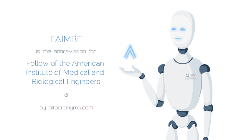 FAIMBE is  an  abbreviation  for Fellow of the American Institute of Medical and Biological Engineers