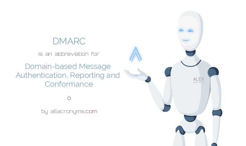 DMARC is  an  abbreviation  for Domain-based Message Authentication, Reporting and Conformance