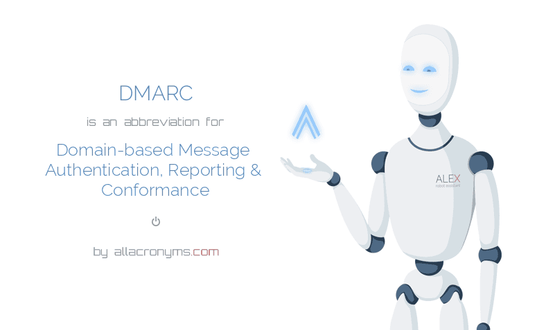 DMARC is  an  abbreviation  for Domain-based Message Authentication, Reporting & Conformance